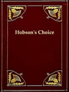 Hobson's Choice: A Lancashire Comedy in Four Acts by Harold Brighouse