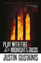 Play With Fire & Midnight At The Oasis: Morris and Chastain Investigations by Justin Gustainis