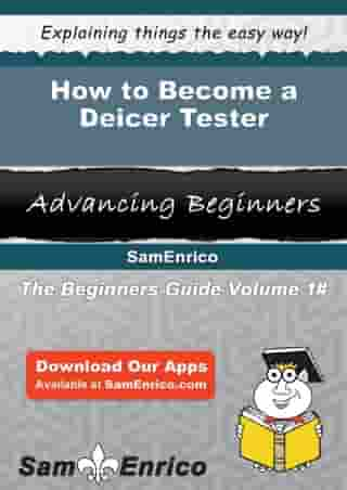 How to Become a Deicer Tester: How to Become a Deicer Tester by Karon Younger