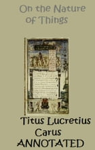Of the Nature of Things (Annotated) by Lucretius