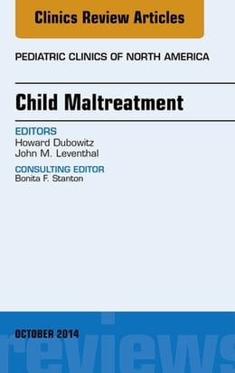 Book Child Maltreatment, An Issue of Pediatric Clinics, E-Book by Howard Dubowitz