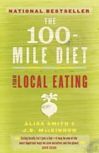 The 100-Mile Diet: A Year of Local Eating by Alisa Smith