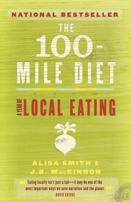 Book The 100-Mile Diet: A Year of Local Eating by Alisa Smith