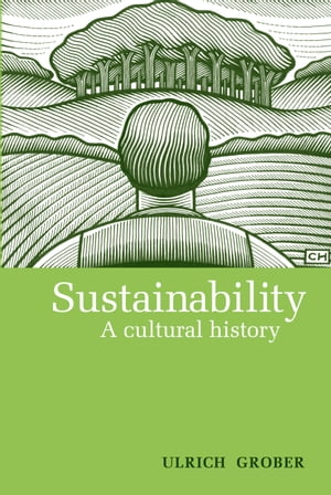 Sustainability A Cultural History