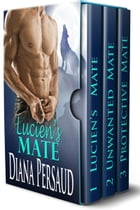 Soul Mates Box Set 1 (Paranormal Romance Shifter Collection): Lucien's Mate, Unwanted Mate, Protective Mate by Diana Persaud