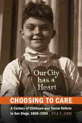 Choosing to Care: A Century of Childcare and Social Reform in San Diego, 1850-1950