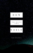 How to Save the World by Tam MacNeil