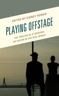 Playing Offstage: The Theater as a Presence or Factor in the Real World