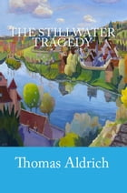The Stillwater Tragedy by Thomas Bailey Aldrich
