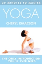 20 MINUTES TO MASTER ... YOGA by Cheryl Isaacson