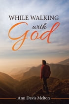 While Walking with God by Ann Davis Melton