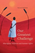 Our Greatest Challenge: Aboriginal Children and Human Rights by Hannah McGlade