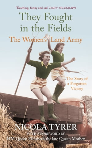 They Fought in The Fields The Women's Land Army