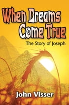 When Dreams Come True: The Story of Joseph