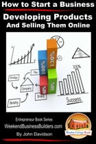How to Start a Business: Developing Products and Selling Them Online by John Davidson