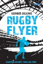 Rugby Flyer: Haunting history, thrilling tries by Gerard Siggins