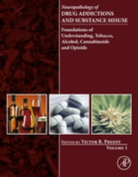 Neuropathology of Drug Addictions and Substance Misuse Volume 1: Foundations of Understanding…