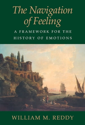 The Navigation of Feeling A Framework for the History of Emotions