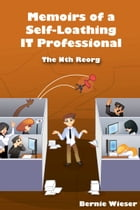 Memoirs of a Self-Loathing IT Professional: The Nth Reorg by Bernie Wieser