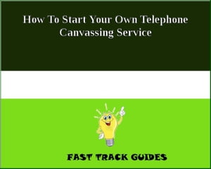 How To Start Your Own Telephone Canvassing Service by Alexey