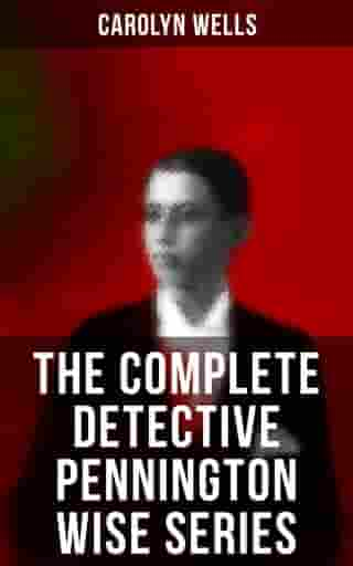 The Complete Detective Pennington Wise Series: The Room with the Tassels, The Man Who Fell Through the Earth, In the Onyx Lobby, The Come-Back