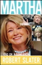 Martha: On Trial, in Jail, and on a Comeback by Robert Slater