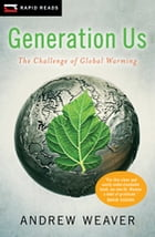 Generation Us: The Challenge of Global Warming by Andrew Weaver