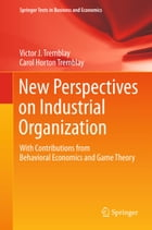 New Perspectives on Industrial Organization: With Contributions from Behavioral Economics and Game…