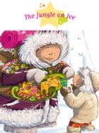 The Jungle on Ice: Fantasy Stories, Stories to Read to Big Boys and Girls by Séverine Onfroy