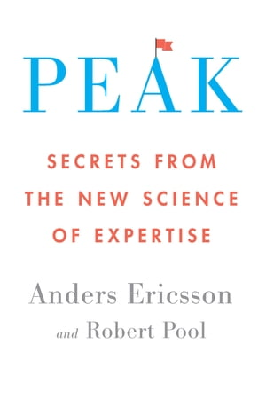 Peak Secrets from the New Science of Expertise