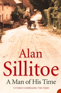 Book A Man of his Time by Alan Sillitoe