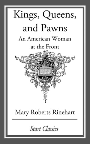 Kings, Queens, and Pawns: An American Woman at the Front by Mary Roberts Rinehart