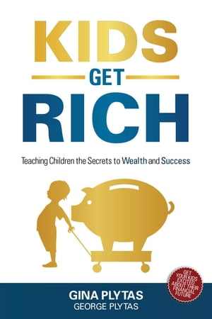 Kids Get Rich: Teaching Children the Secrets to Wealth and Success by G&G Plytas