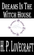 Dreams in the Witch-House by H.P. Lovecraft