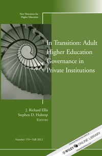 In Transition: Adult Higher Education Governance in Private Institutions: New Directions for Higher…