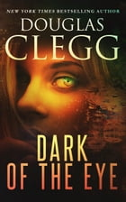 Dark of the Eye: A Supernatural Thriller by Douglas Clegg