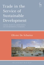 Trade in the Service of Sustainable Development: Linking Trade to Labour Rights and Environmental…