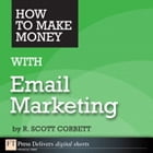 How to Make Money with Email Marketing by R. Scott Corbett