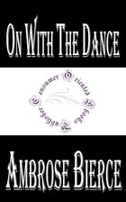 On with the Dance by Ambrose Bierce