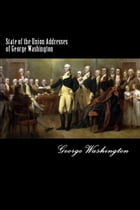 State of the Union Addresses of George Washington: 1790-1796 by George Washington