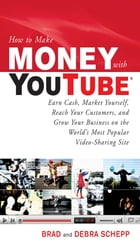 How to Make Money with YouTube: Earn Cash, Market Yourself, Reach Your Customers, and Grow Your…
