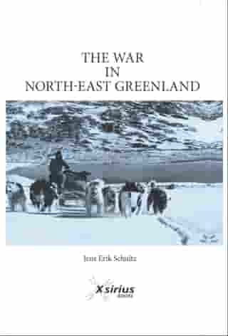 The war in North-East Greenland: The legend of HERMANN RITTER. The lost son of THE ARCTIC