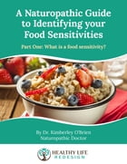 A Naturopathic Guide to Identifying your Food Sensitivities: Part One: What are Food Sensitivities? by Dr. Kimberley O'Brien, ND