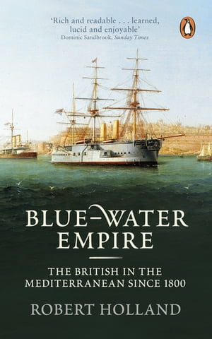 Blue-Water Empire The British in the Mediterranean since 1800