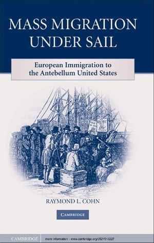 Mass Migration under Sail European Immigration to the Antebellum United States