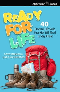 Ready for Life: 40 Practical Life Skills Your Kids Will Need to Stay Afloat
