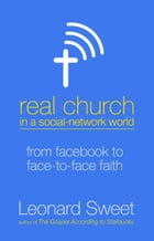 Real Church in a Social Network World: From Facebook to Face-to-Face Faith by Leonard Sweet
