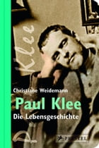 Paul Klee: Die Lebensgeschichte by Christiane Weidemann