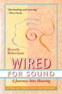 Wired For Sound: A Journey Into Hearing, Revised And Updated, With A New Postscript