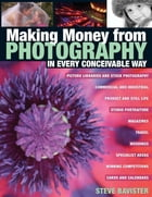 Making Money from Photography in Every Conceivable Way by Steve Bavister